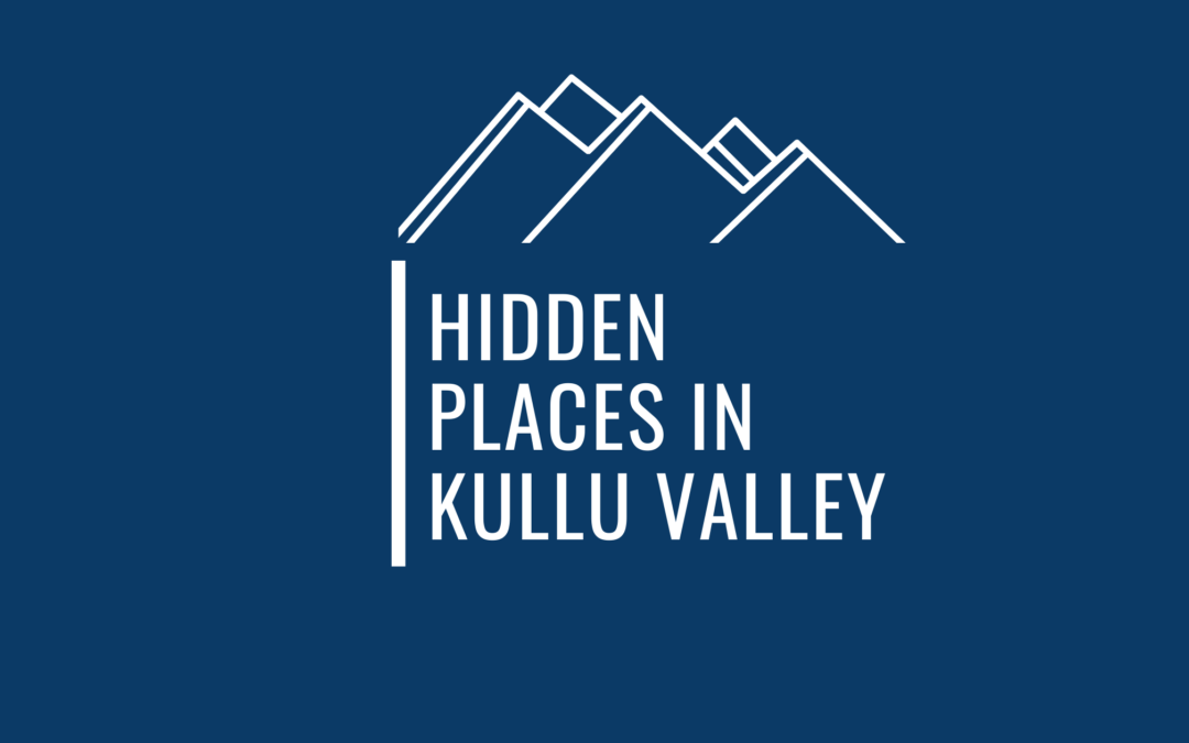 47 Picturesque Hidden Places In Kullu That Are Absolutely Mesmerizing