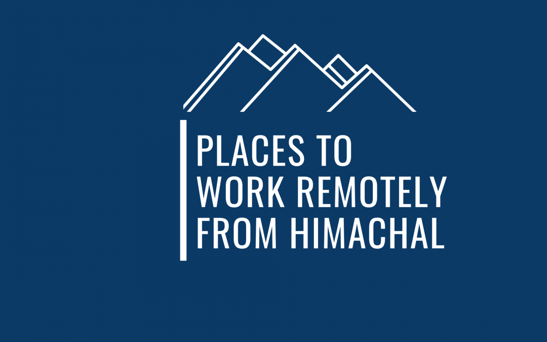 13 Awesome Places To Work Remotely From Himachal With Great Internet And Stay Options